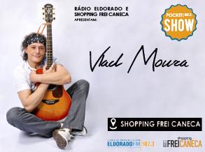 O Shopping Frei Caneca e a Rádio Eldorado promovem um pocket show especial de Vlad Moura